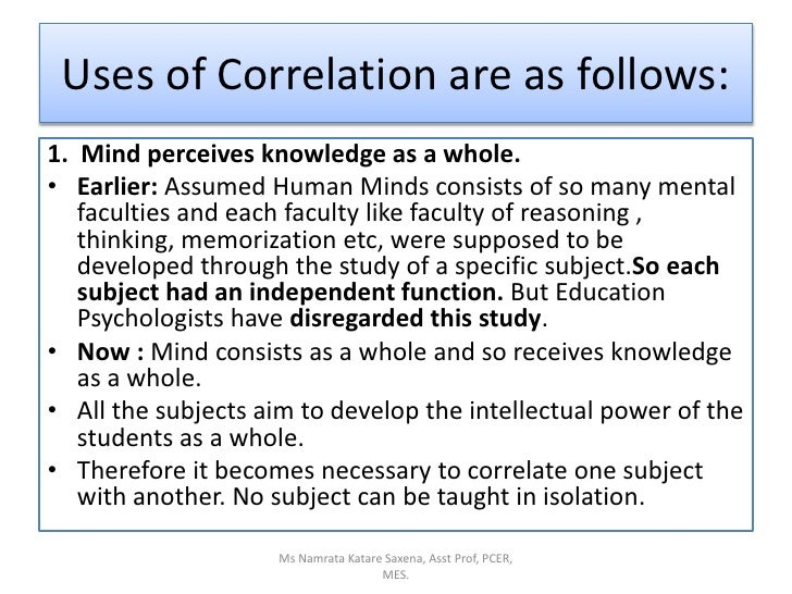 Uses of Correlation are as follows:<br />1.  Mind perceives knowledge as a whole. <br />Earlier: Assumed Human Minds consi...