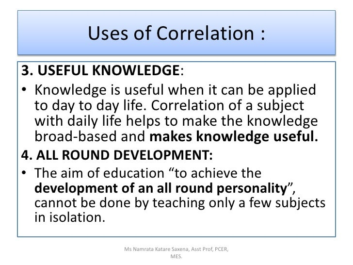 3. USEFUL KNOWLEDGE:<br />Knowledge is useful when it can be applied to day to day life. Correlation of a subject with dai...