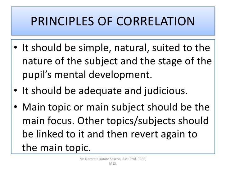 PRINCIPLES OF CORRELATION<br />It should be simple, natural, suited to the nature of the subject and the stage of the pupi...