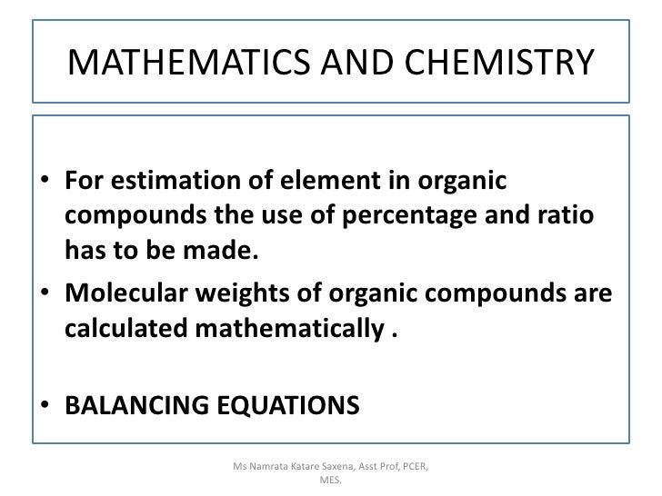 MATHEMATICS AND CHEMISTRY<br />For estimation of element in organic compounds the use of percentage and ratio has to be ma...