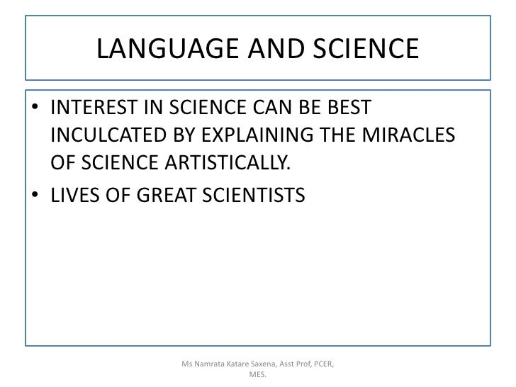 LANGUAGE AND SCIENCE<br />INTEREST IN SCIENCE CAN BE BEST INCULCATED BY EXPLAINING THE MIRACLES OF SCIENCE ARTISTICALLY.<b...