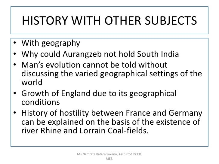 HISTORY WITH OTHER SUBJECTS<br />With geography<br />Why could Aurangzeb not hold South India <br />Man's evolution cannot...