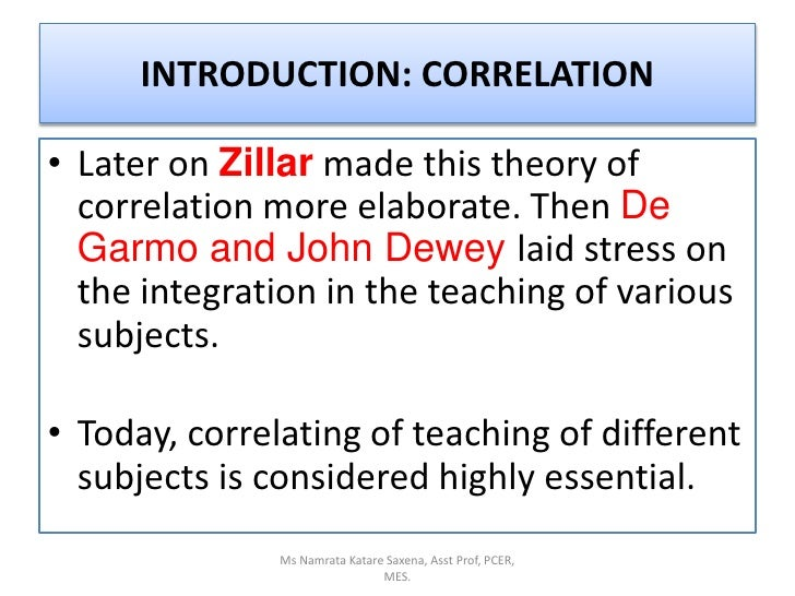 Later on Zillar made this theory of correlation more elaborate. Then De Garmo and John Dewey laid stress on the integratio...