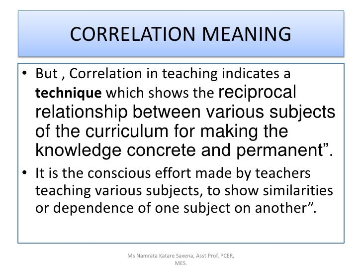 But , Correlation in teaching indicates a technique which shows the reciprocal relationship between various subjects of th...