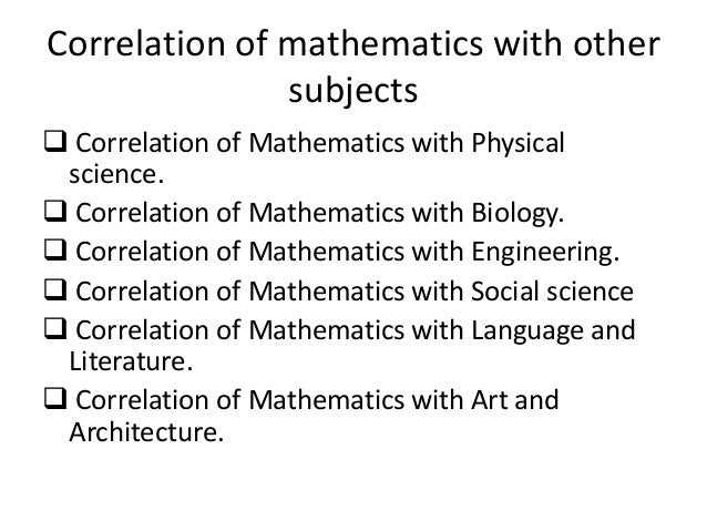 relation of maths with other subjects What do you think is the relationship between mathematics, science and nature  but there is no mystical relation between nature and mathematics 1 recommendation  to have a subject.