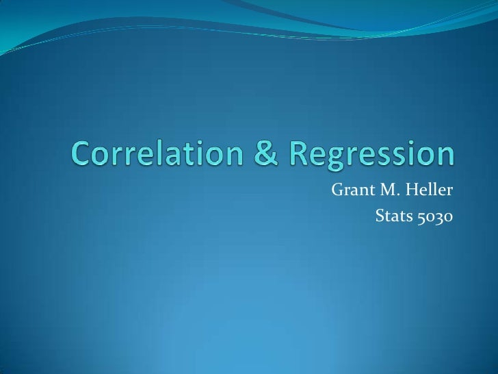 Correlation & Regression<br />Grant M. Heller<br />Stats 5030<br />