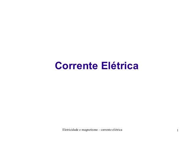 Corrente Elétrica  Eletricidade e magnetismo - corrente elétrica  1