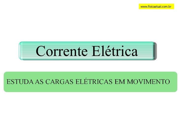www.fisicaatual.com.br Corrente Elétrica