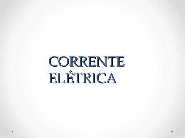 CORRENTECORRENTE ELÉTRICAELÉTRICA