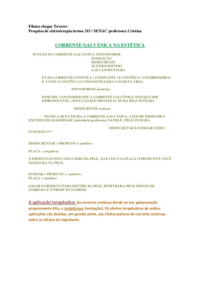 Eliana chagas Tavares Pesquisa de eletroterapia turma 315 / SENAC professora Cristina  CORRENTE GALVÂNICA NA ESTÉTICA FUNÇ...