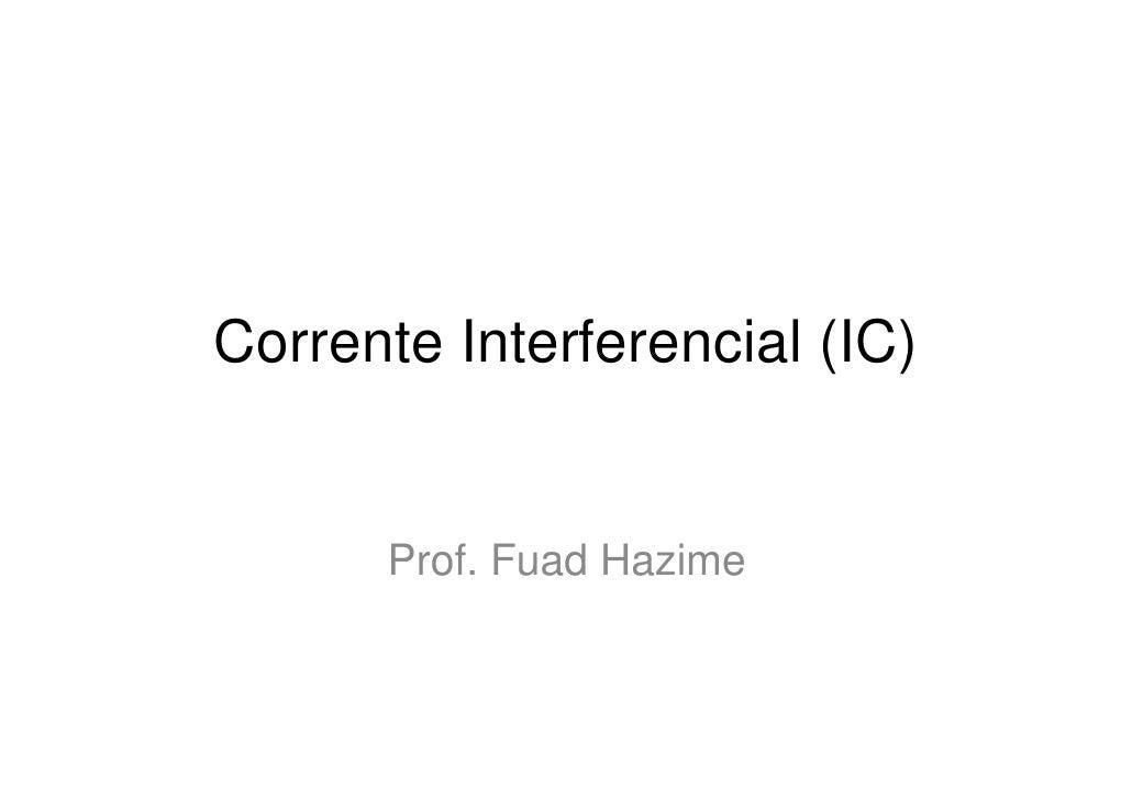 Corrente Interferencial (IC)      Prof. Fuad Hazime
