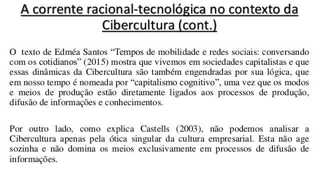 """A corrente racional-tecnológica no contexto da Cibercultura (cont.) O texto de Edméa Santos """"Tempos de mobilidade e redes ..."""