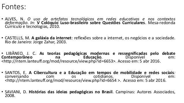 Fontes: • ALVES, N. O uso de artefatos tecnológicos em redes educativas e nos contextos deformação. In: V Colóquio Luso-br...