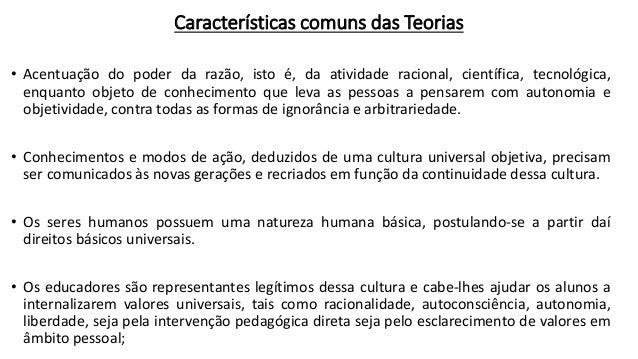 Características comuns das Teorias • Acentuação do poder da razão, isto é, da atividade racional, científica, tecnológica,...