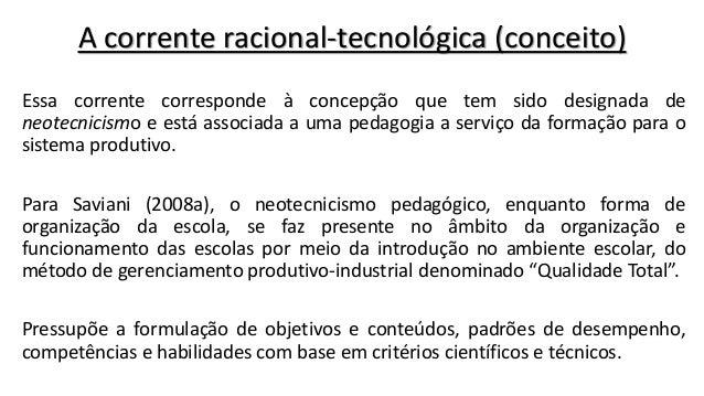 A corrente racional-tecnológica (conceito) Essa corrente corresponde à concepção que tem sido designada de neotecnicismo e...