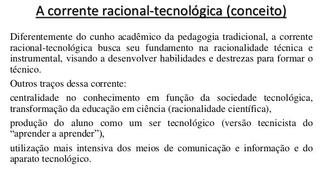 A corrente racional-tecnológica (conceito) Diferentemente do cunho acadêmico da pedagogia tradicional, a corrente racional...
