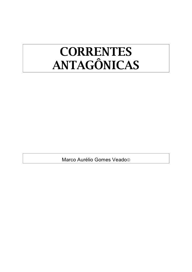 CORRENTES ANTAGÔNICAS      Marco Aurélio Gomes Veado