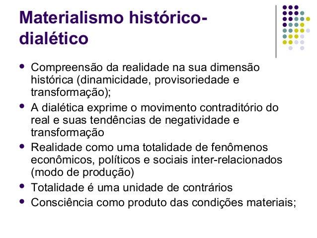 Materialismo histórico- dialético  Compreensão da realidade na sua dimensão histórica (dinamicidade, provisoriedade e tra...