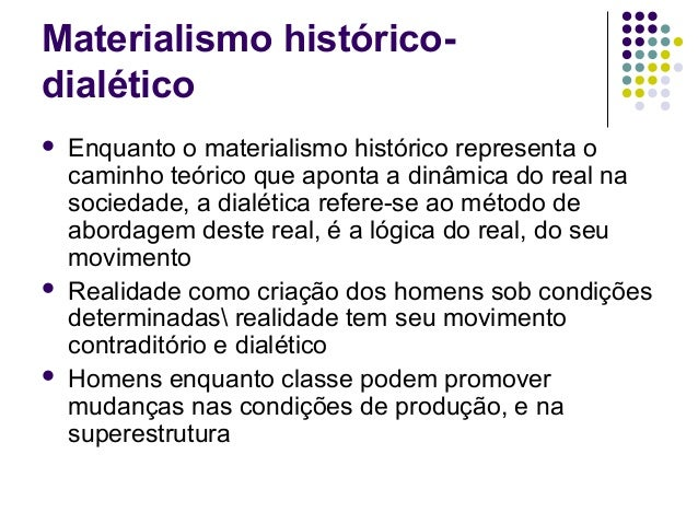 Materialismo histórico- dialético  Enquanto o materialismo histórico representa o caminho teórico que aponta a dinâmica d...