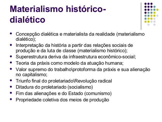 Materialismo histórico- dialético  Concepção dialética e materialista da realidade (materialismo dialético);  Interpreta...