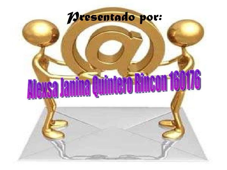 Presentado por: Alexsa Janina Quintero Rincon 160176