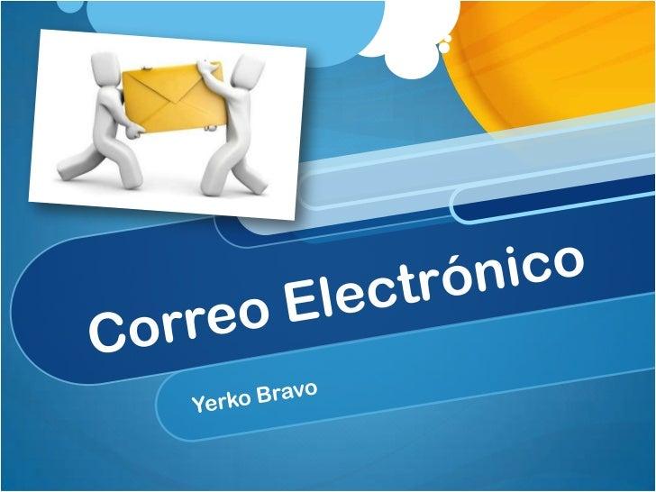 Correo Electrónico<br />Yerko Bravo<br />
