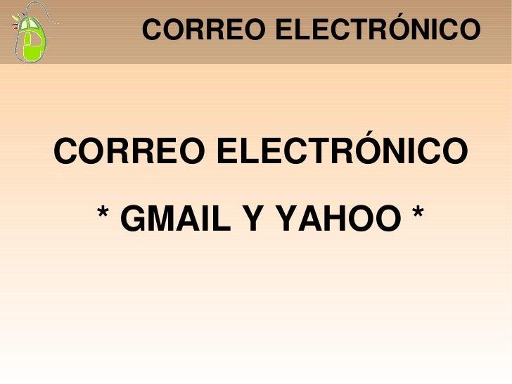 CORREO ELECTRÓNICO CORREO ELECTRÓNICO * GMAIL Y YAHOO *