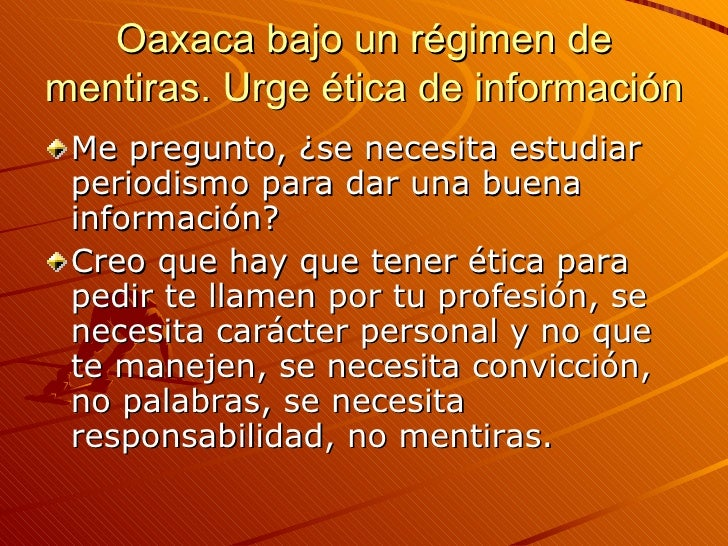 Oaxaca bajo un régimen de mentiras. Urge ética de información <ul><li>Me pregunto, ¿se necesita estudiar periodismo para d...