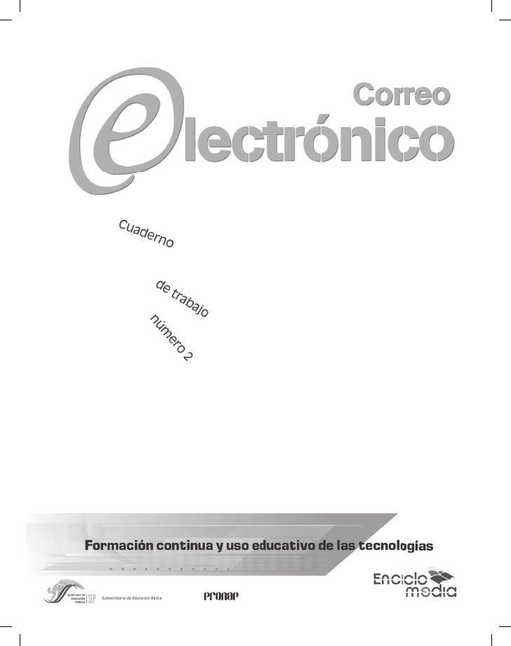 El cuaderno de trabajo número 2 Correo electrónico fue elaborado en la Dirección General de Formación Continua de Maestros...