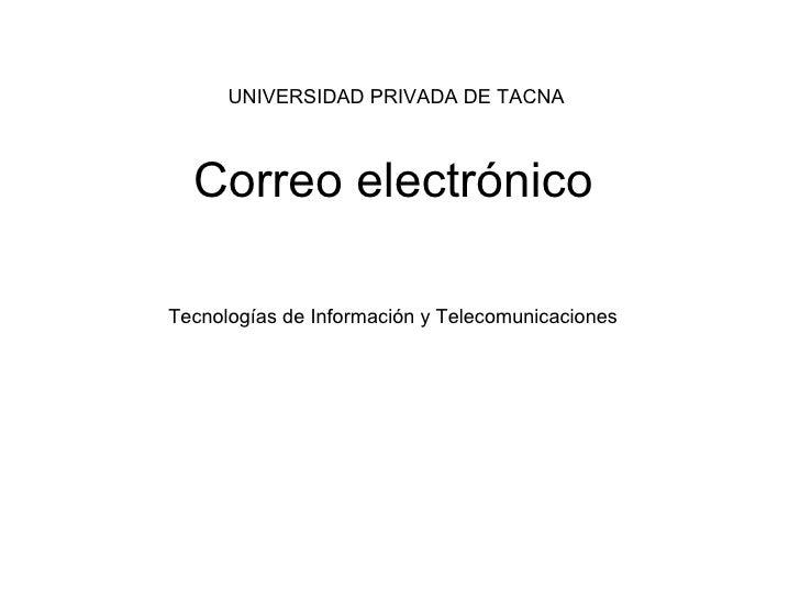 Correo electrónico Tecnologías de Información y Telecomunicaciones UNIVERSIDAD PRIVADA DE TACNA