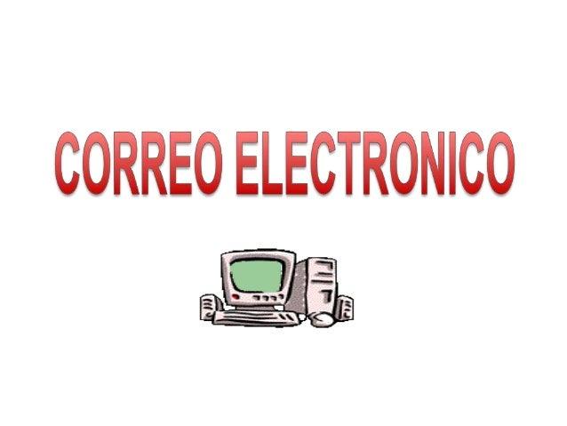 CorreoelectrónicoE-mail (abreviatura de Electronic Mail,o correo electrónico)Es un servicio de red para permitir alos usua...