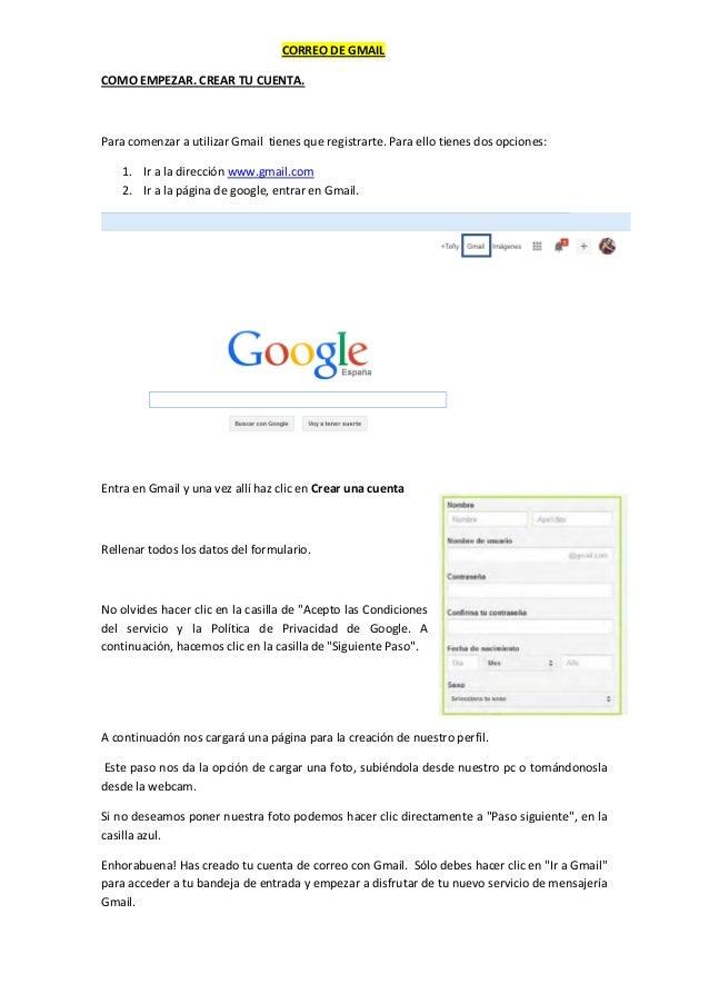 CORREO DE GMAIL COMO EMPEZAR. CREAR TU CUENTA.  Para comenzar a utilizar Gmail tienes que registrarte. Para ello tienes do...