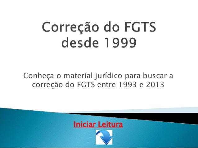 Conheça o material jurídico para buscar a correção do FGTS entre 1993 e 2013 Iniciar Leitura
