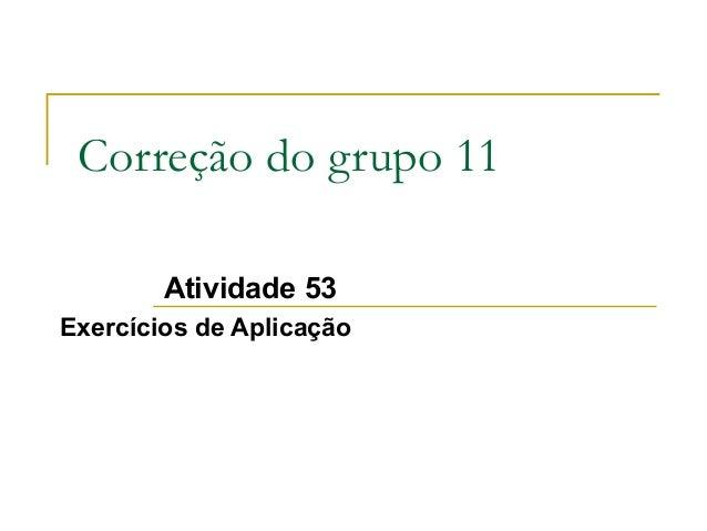 Correção do grupo 11 Atividade 53 Exercícios de Aplicação