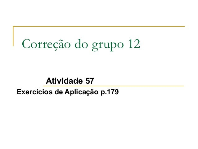 Correção do grupo 12 Atividade 57 Exercícios de Aplicação p.179