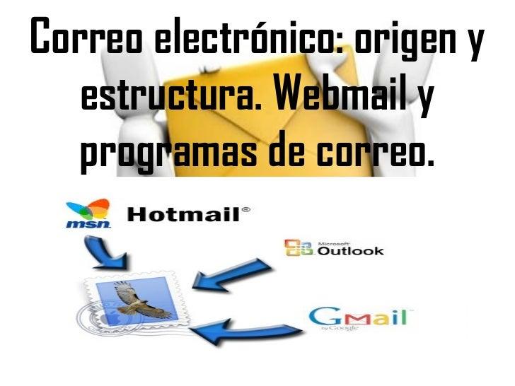 Correo electrónico: origen y estructura. Webmail y programas de correo.
