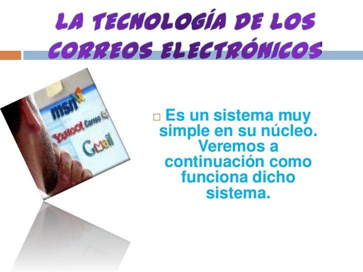 LA TECNOLOGÍA DE LOS CORREOS ELECTRÓNICOS<br />Es un sistema muy simple en su núcleo. Veremos a continuación como funciona...