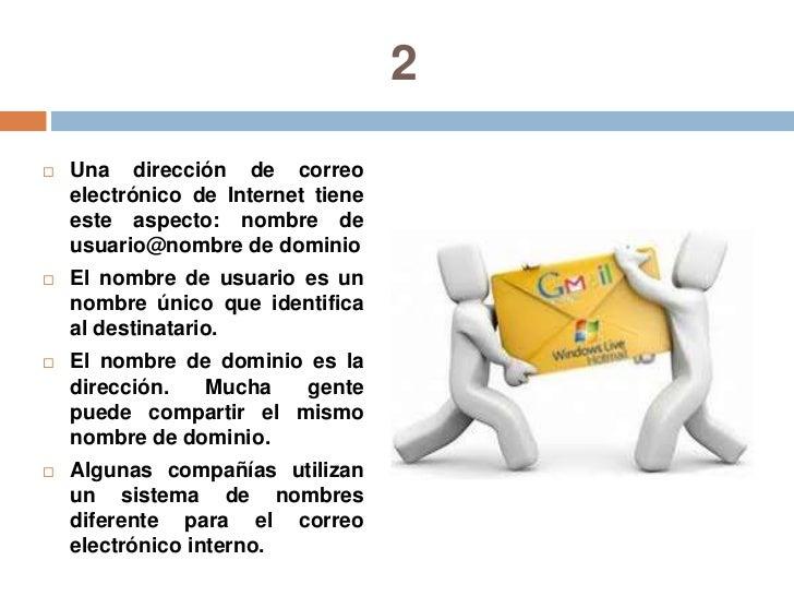 2<br />Una dirección de correo electrónico deInternet tiene este aspecto: nombre de usuario@nombre de dominio<br />Elnom...