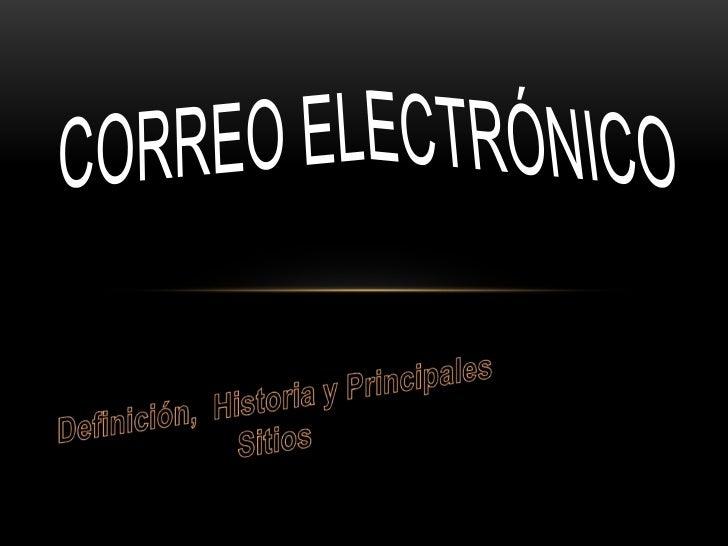 Correo Electrónico<br />Definición,  Historia y Principales Sitios<br />