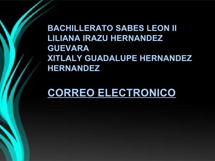 BACHILLERATO SABES LEON IILILIANA IRAZU HERNANDEZGUEVARAXITLALY GUADALUPE HERNANDEZHERNANDEZCORREO ELECTRONICO