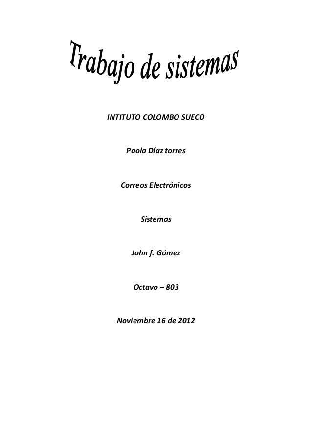 INTITUTO COLOMBO SUECO    Paola Díaz torres   Correos Electrónicos        Sistemas      John f. Gómez      Octavo – 803  N...