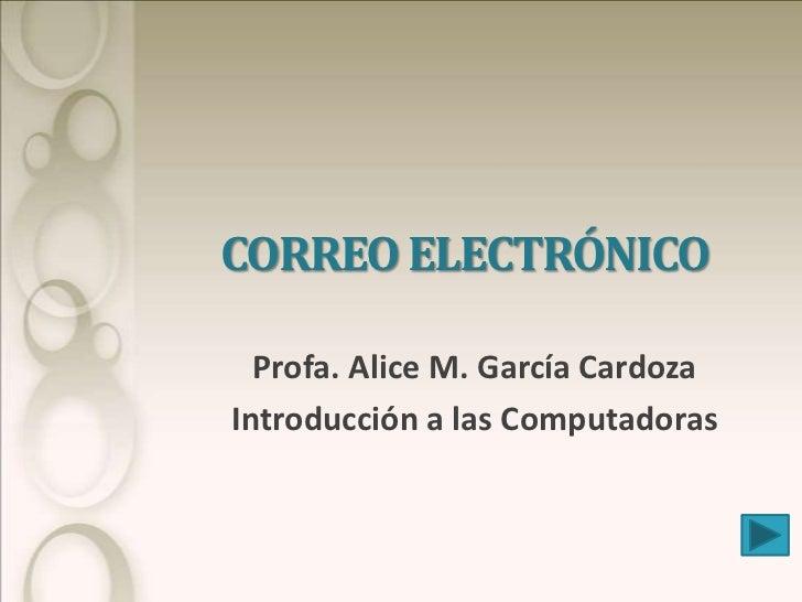 CORREO ELECTRÓNICO  Profa. Alice M. García CardozaIntroducción a las Computadoras