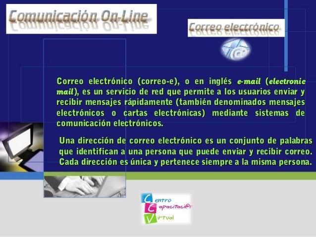 Correo electrónico (correo-e), o en inglésCorreo electrónico (correo-e), o en inglés e-maile-mail ((electronicelectronic m...