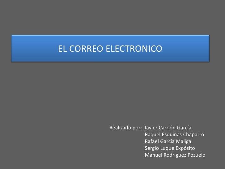 EL CORREO ELECTRONICO<br />Realizado por:  Javier Carrión García <br />Raquel Esquinas Chaparro<br />Rafael García Maliga<...