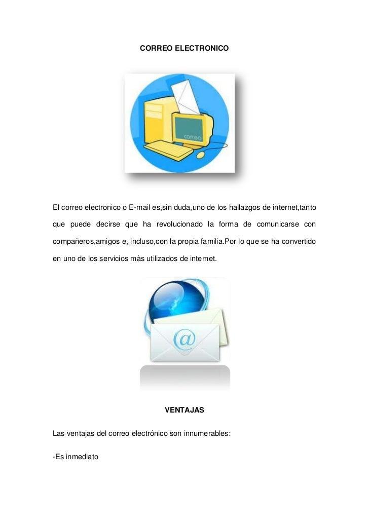 CORREO ELECTRONICOEl correo electronico o E-mail es,sin duda,uno de los hallazgos de internet,tantoque puede decirse que h...