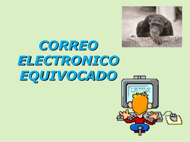 CORREOCORREO ELECTRONICOELECTRONICO EQUIVOCADOEQUIVOCADO