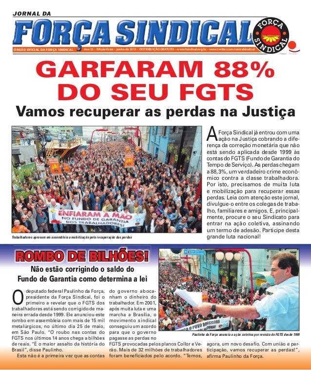 ÓRGÃO OFICIAL DA FORÇA SINDICAL  Ano 22 – No 82 – maio/junho de 2013 – DISTRIBUIÇÃO GRATUITA – www.fsindical.org.br – – ww...