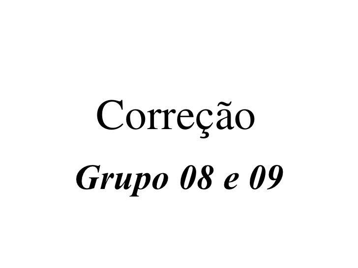 Correção   Grupo 08 e 09