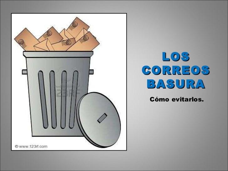 LOS CORREOS BASURA Cómo evitarlos.