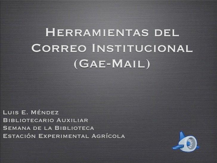 Herramientas del       Correo Institucional           (Gae-Mail)   Luis E. Méndez Bibliotecario Auxiliar Semana de la Bibl...